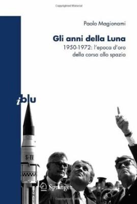 Gli anni della luna. 1950-1972: l'epoca d'oro della corsa allo spazio.